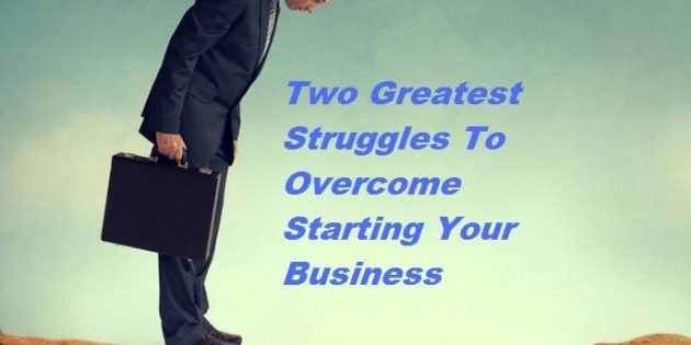 Two Greatest Struggles To Overcome Starting Your Business
