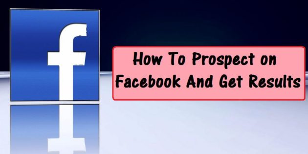 How To Prospect on Facebook And Get Results
