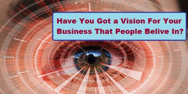 Have You Got a Vision For Your Business That People Belive In